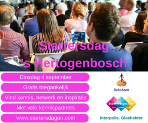 Wij staan weer op startersdag Den Bosch. Gratis startersdag voor (pre)starters en jonge ondernemers